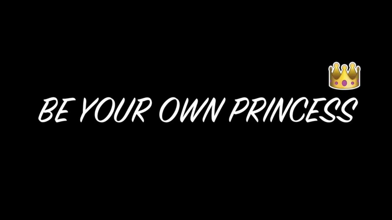 Be your OWN princess