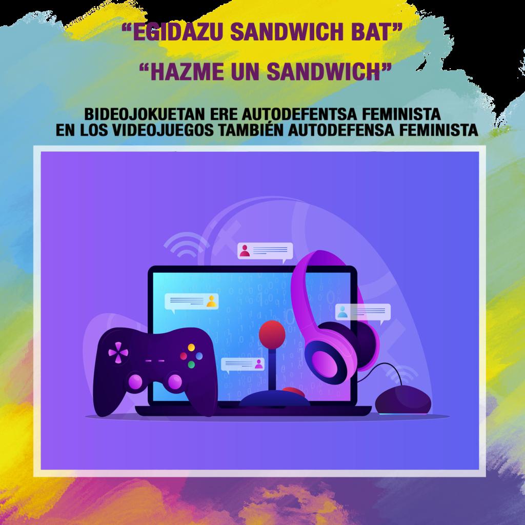 Egidazu_sandwich_bat_bideojokuetan_ere_autodefentsa_feminista_hazme_un_sandwich_en_los_videojuegos_también_autodefensa_feminista